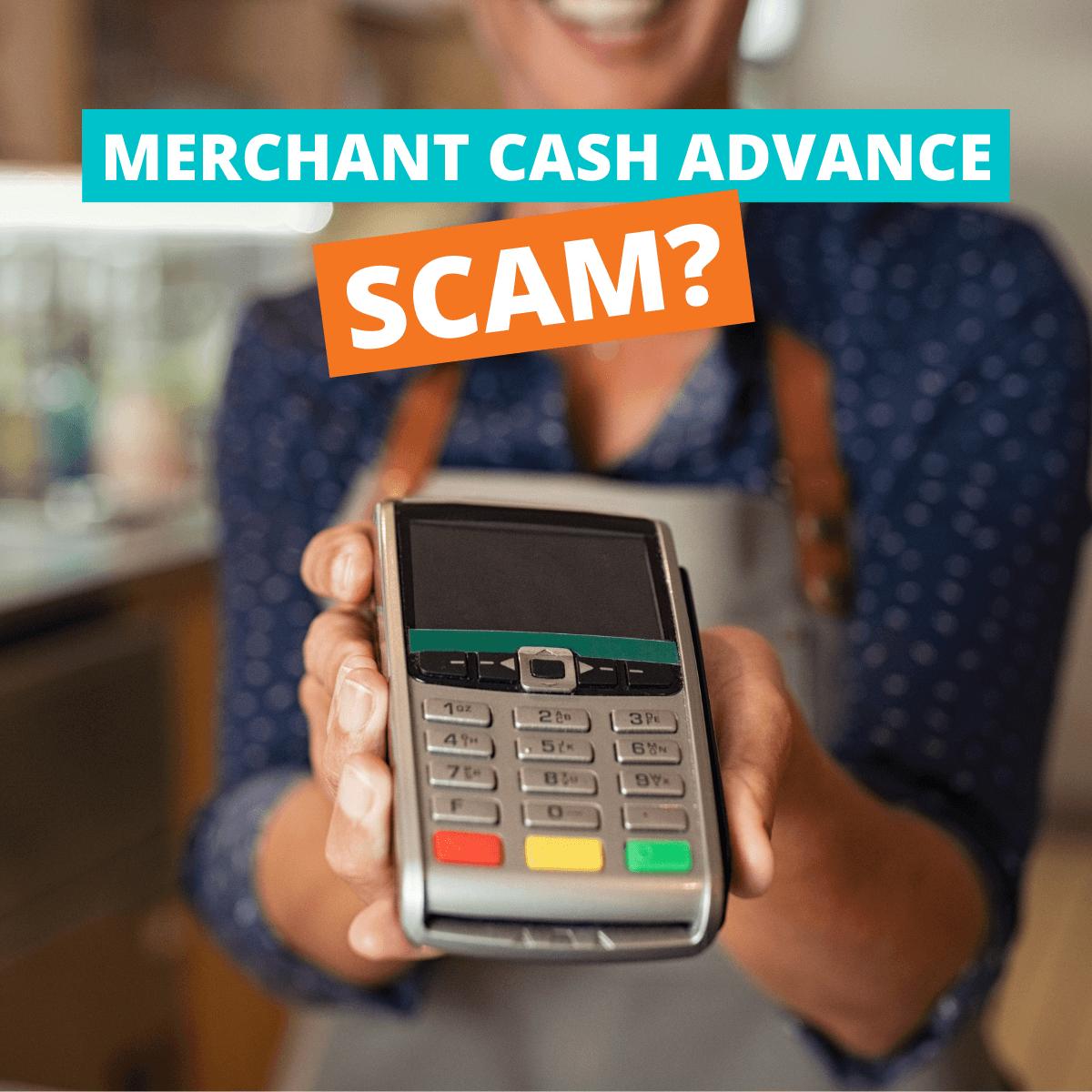 Are Merchant Cash Advances a Scam?